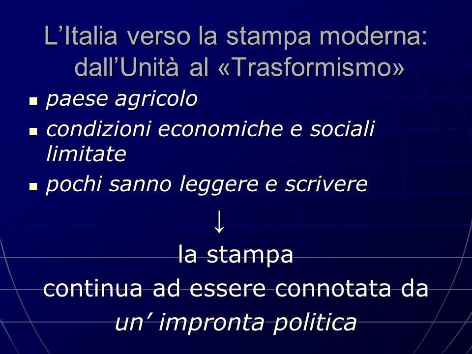 L'Italia verso la stampa moderna: dall'Unità al «Trasformismo» paese agricolo paese agricolo condizioni economiche e sociali limitate condizioni econo