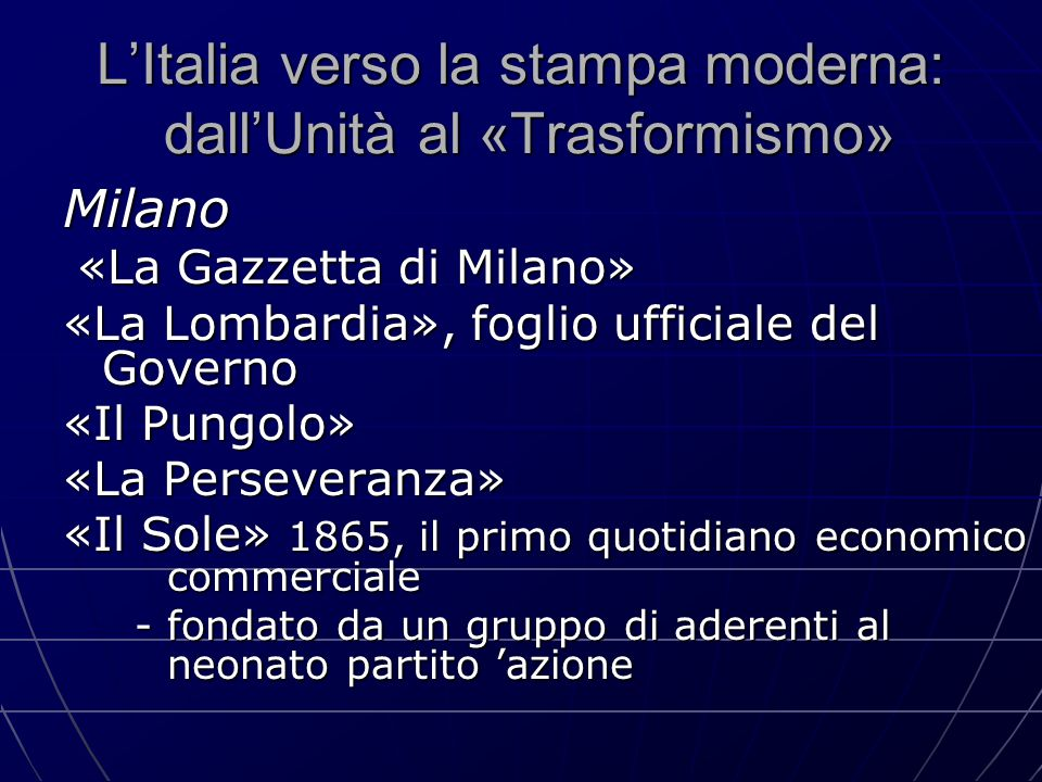 L'Italia verso la stampa moderna: dall'Unità al «Trasformismo» Milano «La Gazzetta di Milano» «La Gazzetta di Milano» «La Lombardia», foglio ufficiale