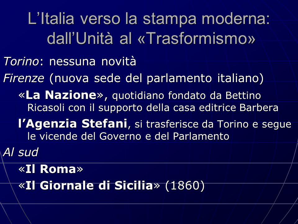 L'Italia verso la stampa moderna: dall'Unità al «Trasformismo» Torino: nessuna novità Firenze (nuova sede del parlamento italiano) «La Nazione», quoti
