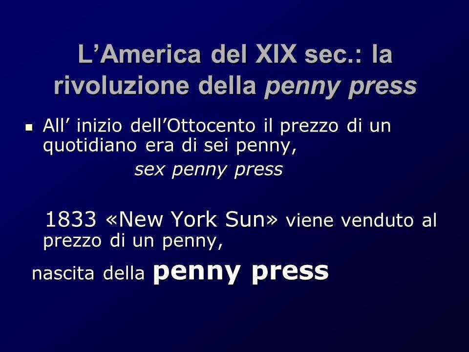 L'America del XIX sec.: la rivoluzione della penny press All' inizio dell'Ottocento il prezzo di un quotidiano era di sei penny, All' inizio dell'Otto