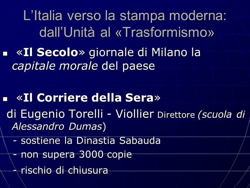 L'Italia verso la stampa moderna: dall'Unità al «Trasformismo» «Il Secolo» giornale di Milano la capitale morale del paese «Il Secolo» giornale di Mil