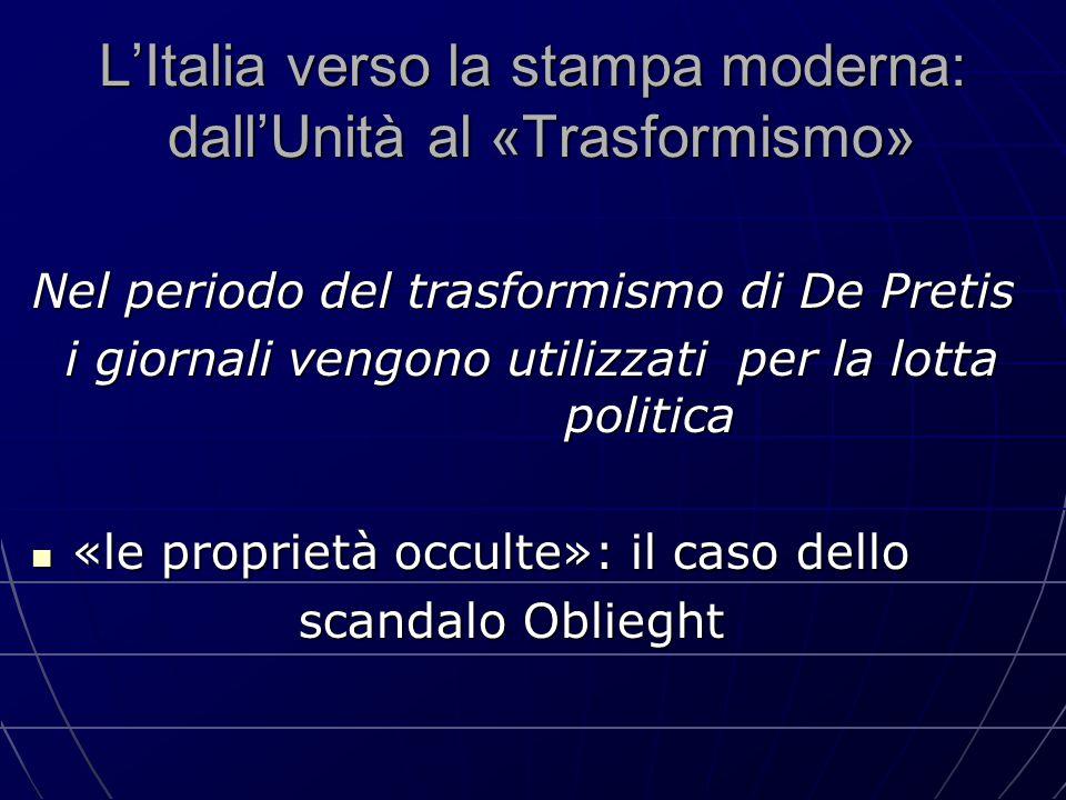 L'Italia verso la stampa moderna: dall'Unità al «Trasformismo» Nel periodo del trasformismo di De Pretis i giornali vengono utilizzati per la lotta po