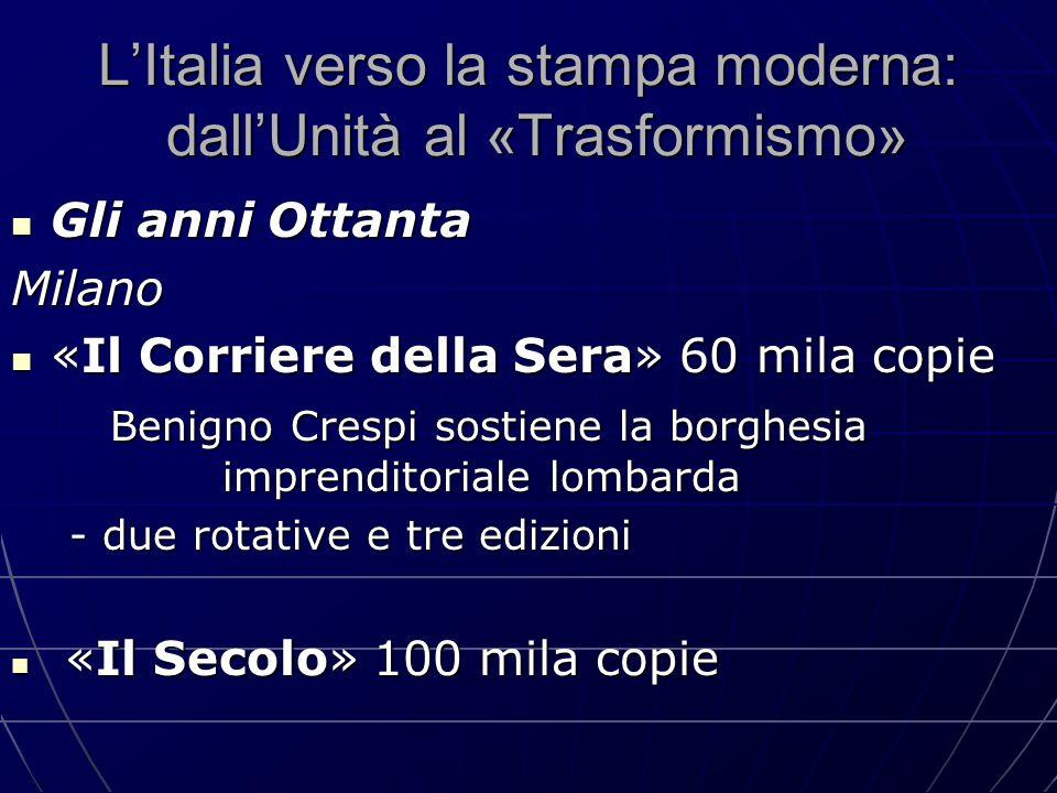 L'Italia verso la stampa moderna: dall'Unità al «Trasformismo» Gli anni Ottanta Gli anni OttantaMilano «Il Corriere della Sera» 60 mila copie «Il Corr