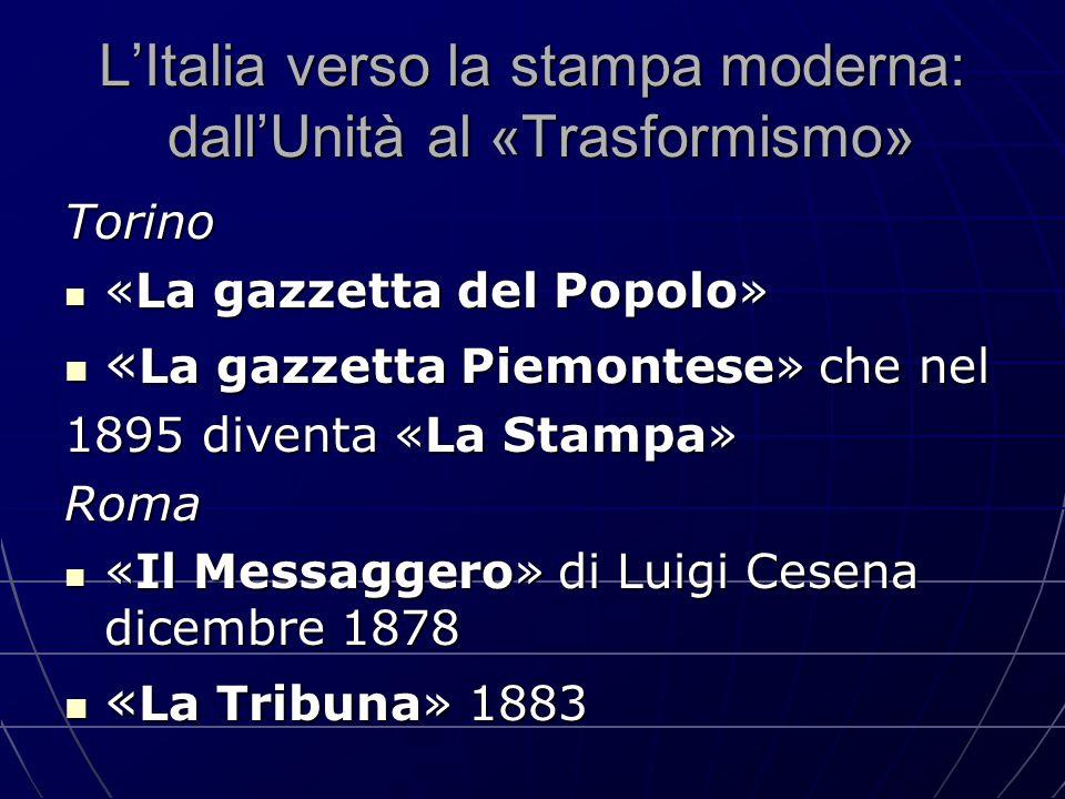 L'Italia verso la stampa moderna: dall'Unità al «Trasformismo» Torino «La gazzetta del Popolo» «La gazzetta del Popolo» « La gazzetta Piemontese» che