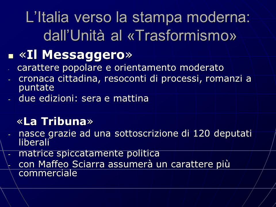 L'Italia verso la stampa moderna: dall'Unità al «Trasformismo» «Il Messaggero» «Il Messaggero» - carattere popolare e orientamento moderato - cronaca