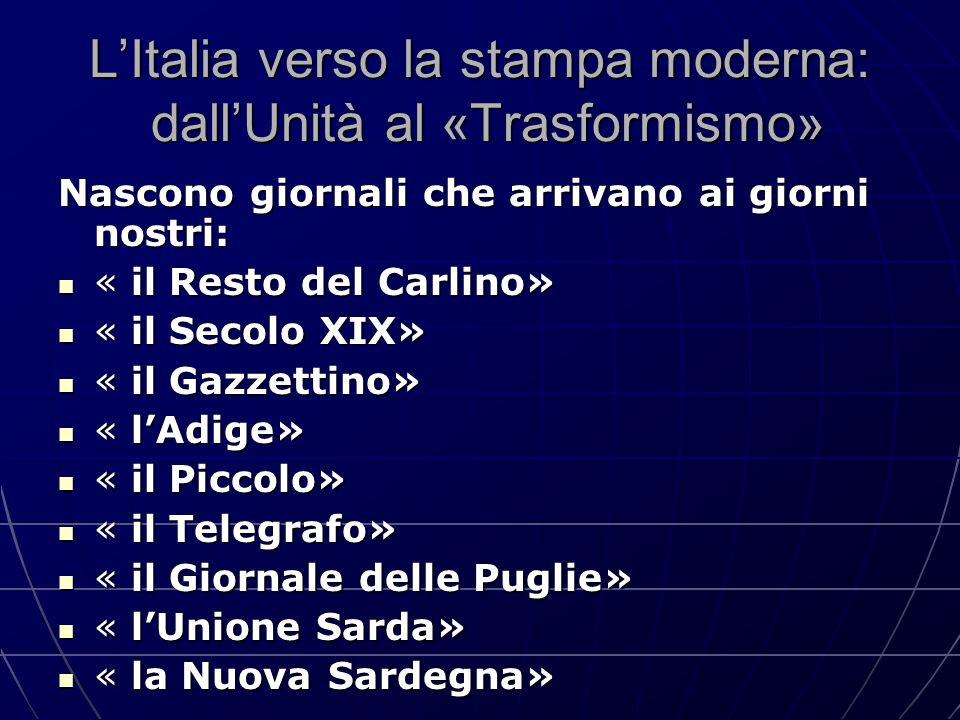 L'Italia verso la stampa moderna: dall'Unità al «Trasformismo» Nascono giornali che arrivano ai giorni nostri: « il Resto del Carlino» « il Resto del
