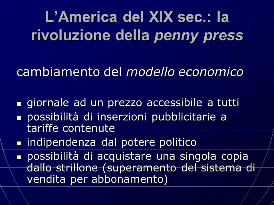 L'America del XIX sec.: la rivoluzione della penny press cambiamento del modello economico giornale ad un prezzo accessibile a tutti giornale ad un pr