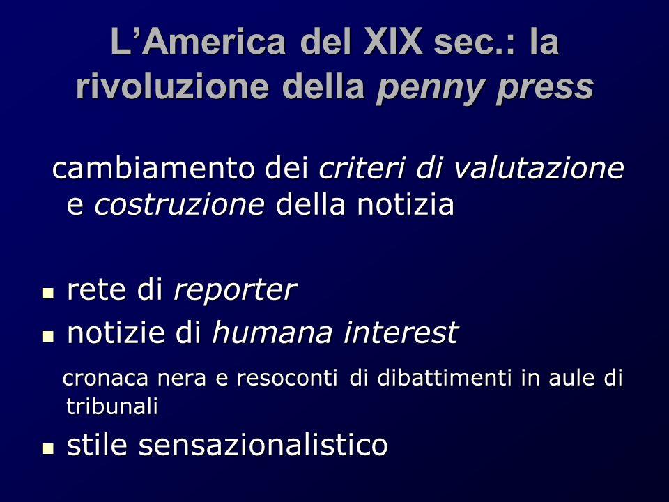 L'America del XIX sec.: la rivoluzione della penny press cambiamento dei criteri di valutazione e costruzione della notizia cambiamento dei criteri di