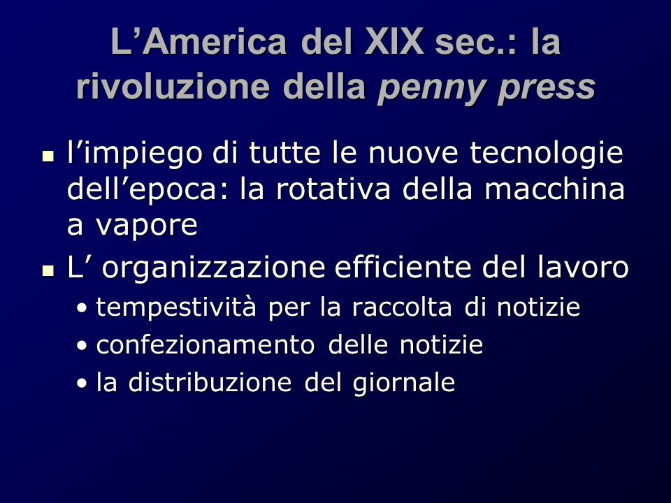L'America del XIX sec.: la rivoluzione della penny press l'impiego di tutte le nuove tecnologie dell'epoca: la rotativa della macchina a vapore l'impi
