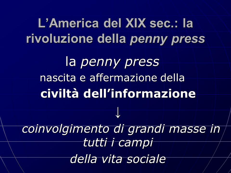 L'America del XIX sec.: la rivoluzione della penny press la penny press nascita e affermazione della civiltà dell'informazione ↓ coinvolgimento di gra