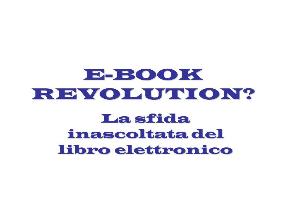 E-BOOK REVOLUTION? La sfida inascoltata del libro elettronico