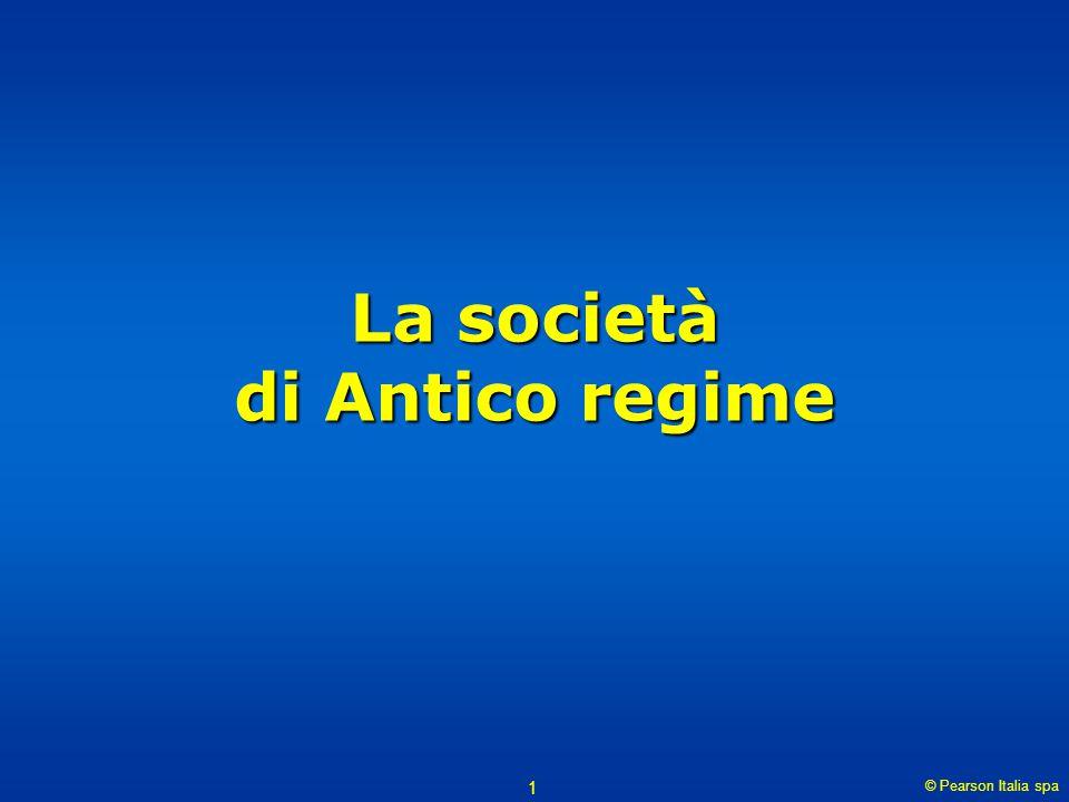 © Pearson Italia spa La società di Antico regime 2 Che cos'è l'Antico regime.