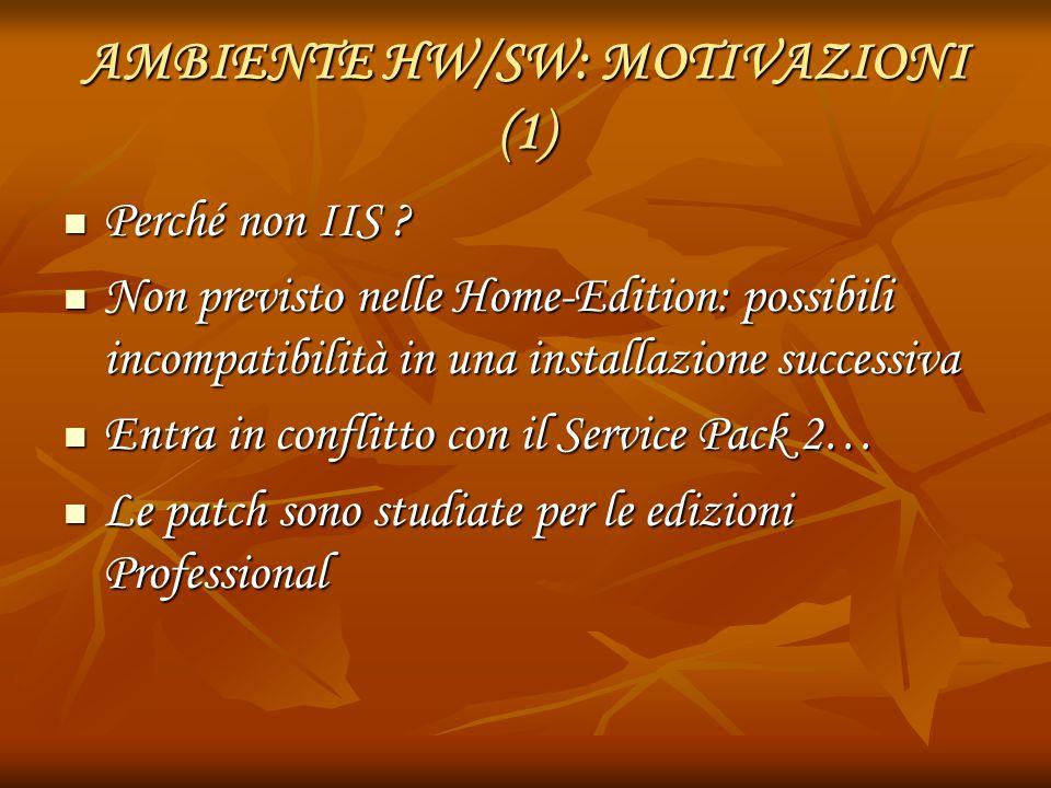 AMBIENTE HW/SW: MOTIVAZIONI (1) Perché non IIS ? Perché non IIS ? Non previsto nelle Home-Edition: possibili incompatibilità in una installazione succ