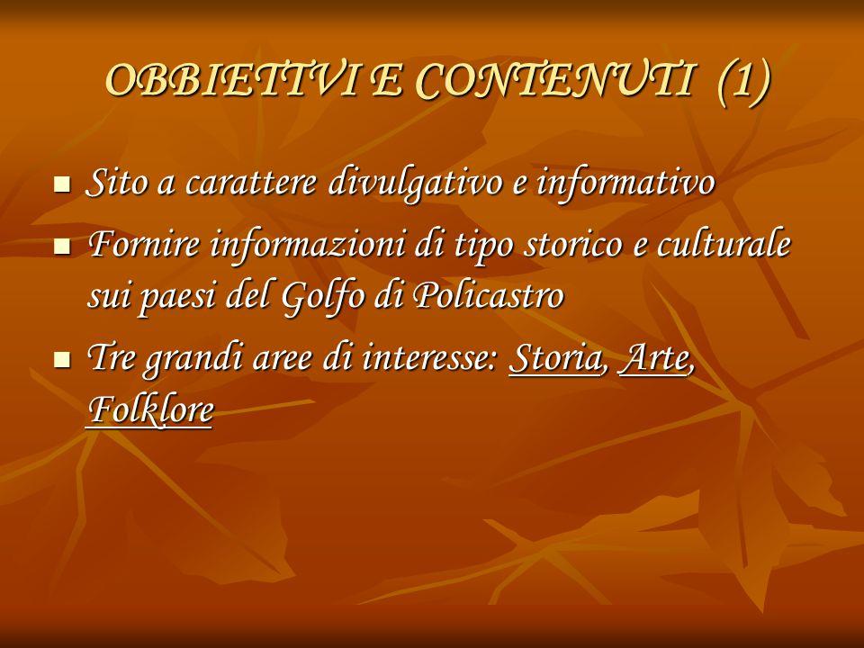 OBBIETTVI E CONTENUTI (1) Sito a carattere divulgativo e informativo Sito a carattere divulgativo e informativo Fornire informazioni di tipo storico e