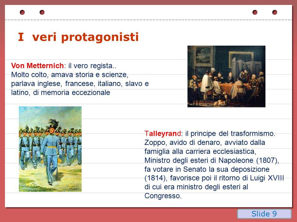 I veri protagonisti Von Metternich: il vero regista.. Molto colto, amava storia e scienze, parlava inglese, francese, italiano, slavo e latino, di mem