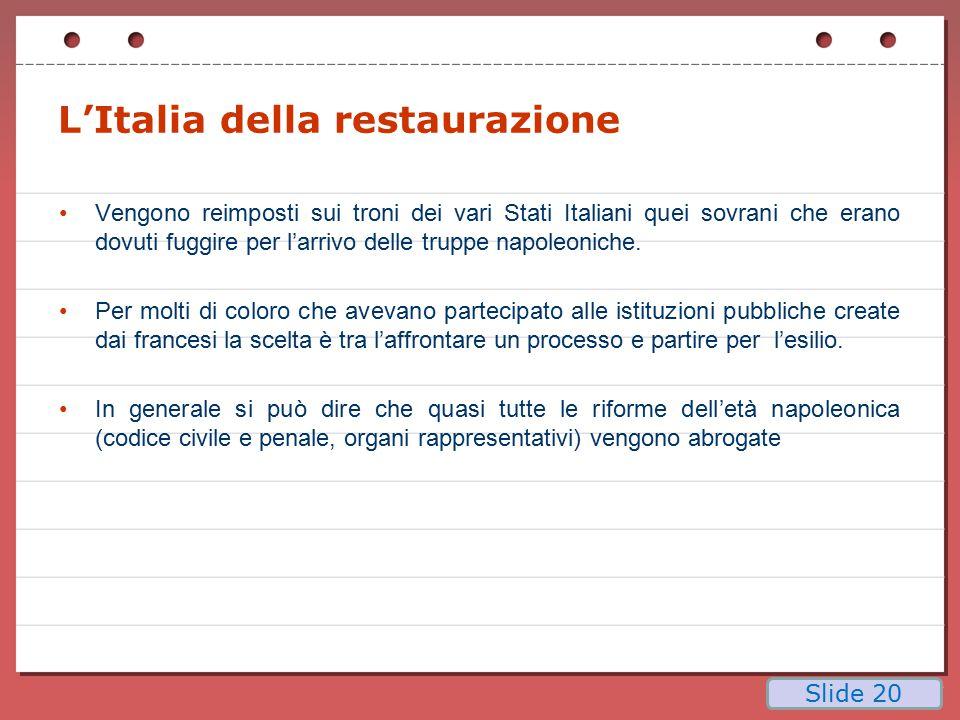 L'Italia della restaurazione Vengono reimposti sui troni dei vari Stati Italiani quei sovrani che erano dovuti fuggire per l'arrivo delle truppe napol