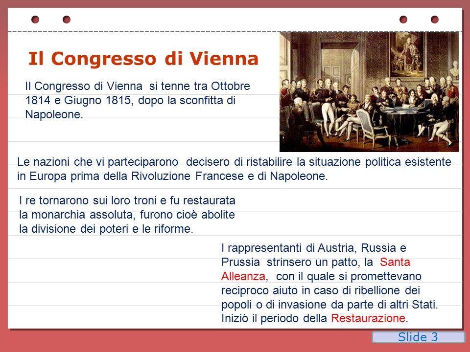 Stati e rappresentanti Austria Russia Gran Bretagna Prussia Francia Principe von Metternich Conte Nesslrode (min esteri) Lord Castlereagh(min esteri) Principe von Harenberg Talleyrand (min.) Slide 4