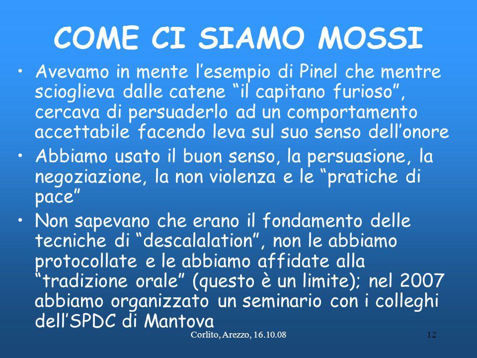 """Corlito, Arezzo, 16.10.0812 COME CI SIAMO MOSSI Avevamo in mente l'esempio di Pinel che mentre scioglieva dalle catene """"il capitano furioso"""", cercava"""