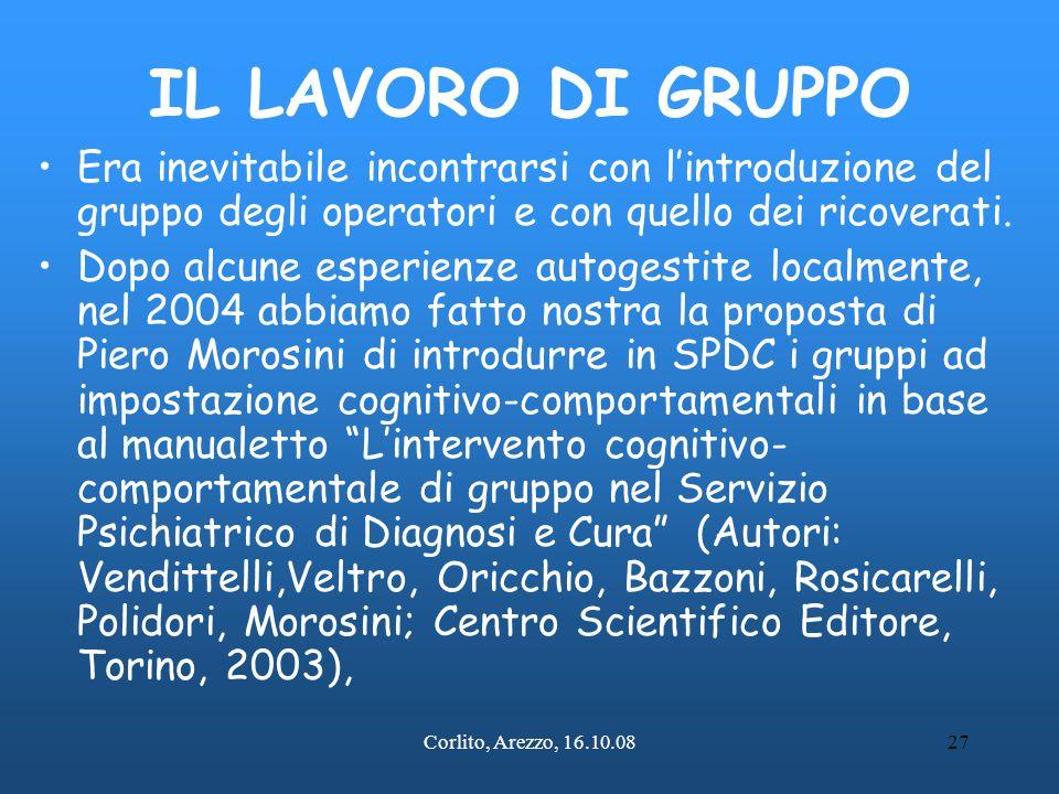 Corlito, Arezzo, 16.10.0827 IL LAVORO DI GRUPPO Era inevitabile incontrarsi con l'introduzione del gruppo degli operatori e con quello dei ricoverati.