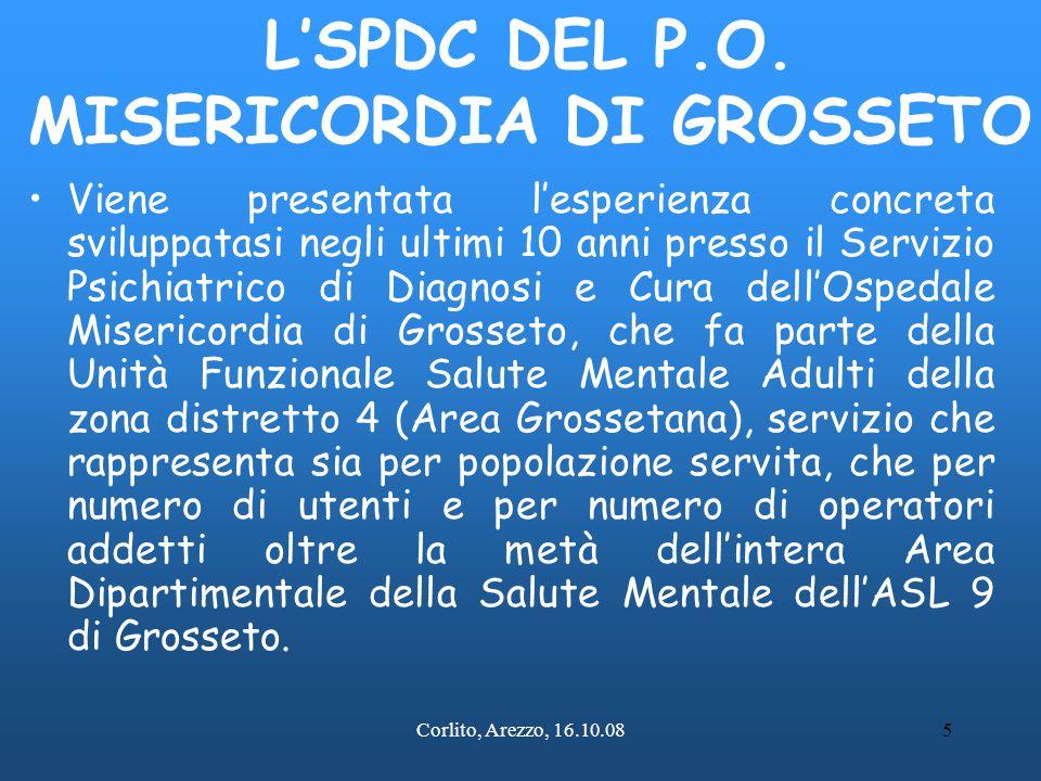 Corlito, Arezzo, 16.10.085 L'SPDC DEL P.O. MISERICORDIA DI GROSSETO Viene presentata l'esperienza concreta sviluppatasi negli ultimi 10 anni presso il
