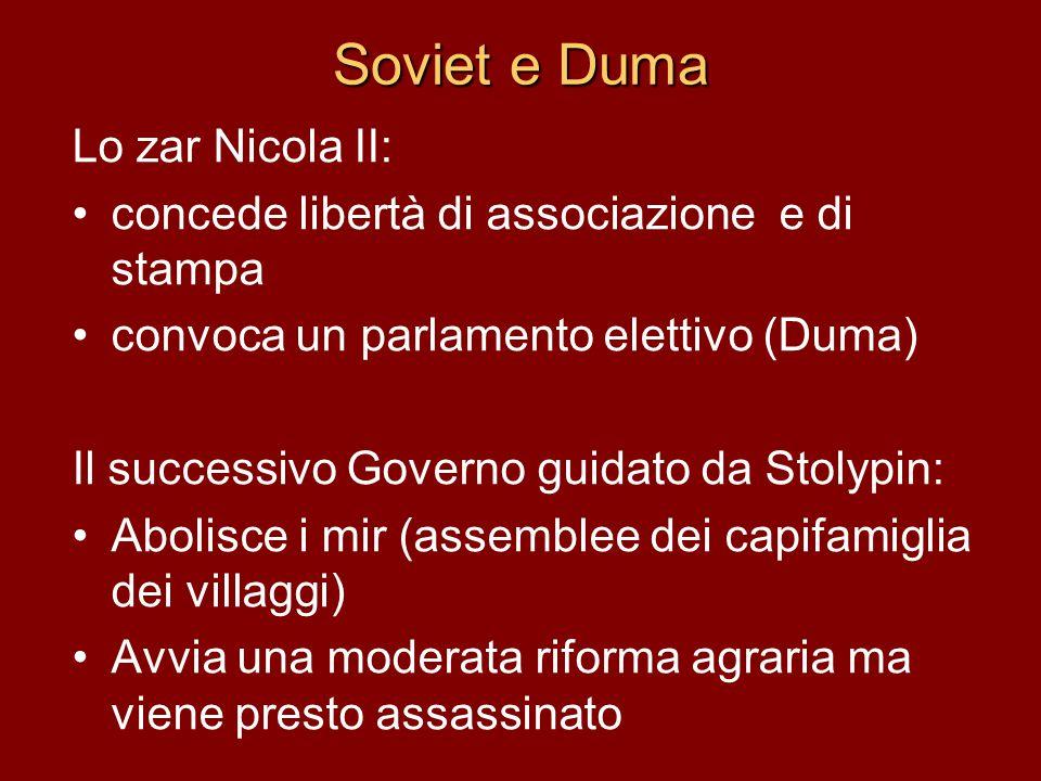 Soviet e Duma Lo zar Nicola II: concede libertà di associazione e di stampa convoca un parlamento elettivo (Duma) Il successivo Governo guidato da Sto