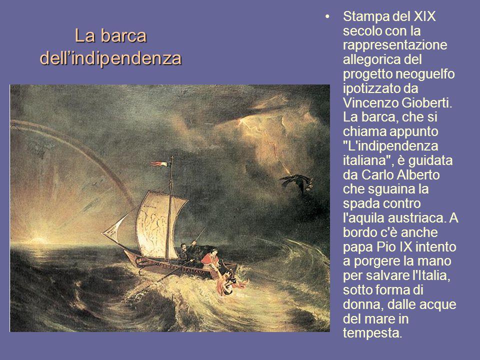 La barca dell'indipendenza Stampa del XIX secolo con la rappresentazione allegorica del progetto neoguelfo ipotizzato da Vincenzo Gioberti. La barca,