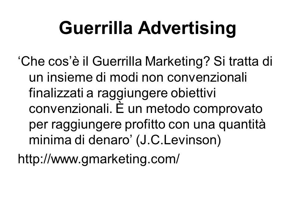 Guerrilla Advertising 'Che cos'è il Guerrilla Marketing? Si tratta di un insieme di modi non convenzionali finalizzati a raggiungere obiettivi convenz