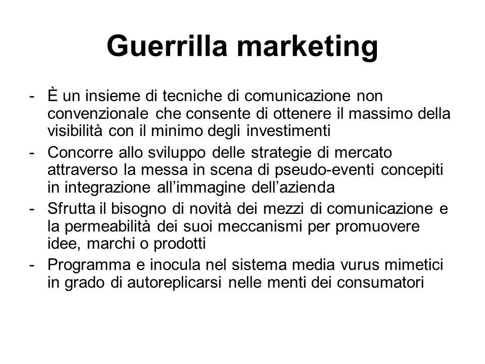 Guerrilla marketing -È un insieme di tecniche di comunicazione non convenzionale che consente di ottenere il massimo della visibilità con il minimo de