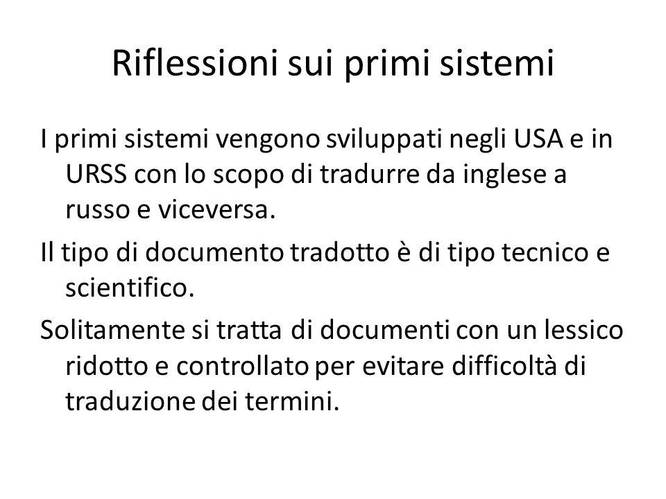 Riflessioni sui primi sistemi I primi sistemi vengono sviluppati negli USA e in URSS con lo scopo di tradurre da inglese a russo e viceversa.