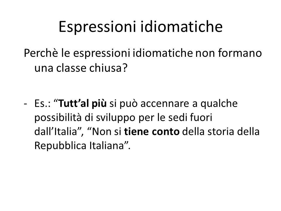 Espressioni idiomatiche Perchè le espressioni idiomatiche non formano una classe chiusa.