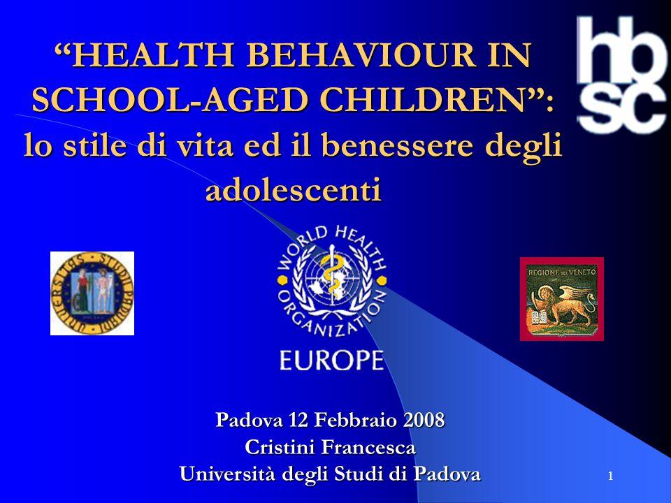 """1 """"HEALTH BEHAVIOUR IN SCHOOL-AGED CHILDREN"""": lo stile di vita ed il benessere degli adolescenti Padova 12 Febbraio 2008 Cristini Francesca Università"""