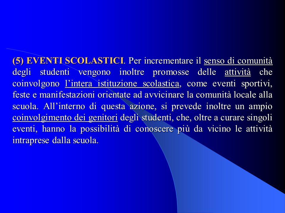 (5) EVENTI SCOLASTICI. Per incrementare il senso di comunità degli studenti vengono inoltre promosse delle attività che coinvolgono l'intera istituzio
