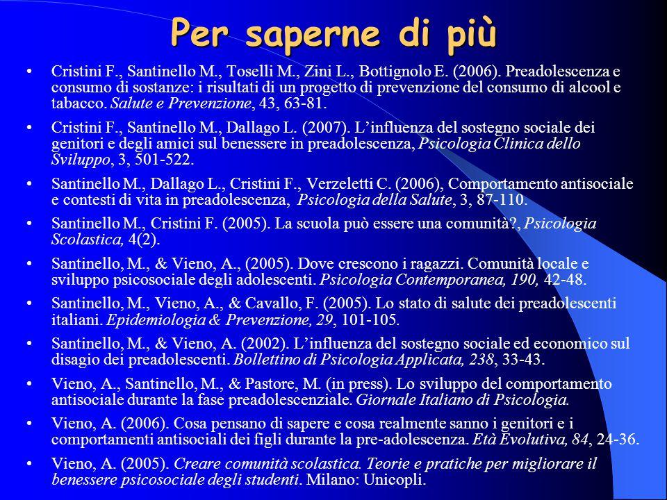 Per saperne di più Cristini F., Santinello M., Toselli M., Zini L., Bottignolo E. (2006). Preadolescenza e consumo di sostanze: i risultati di un prog
