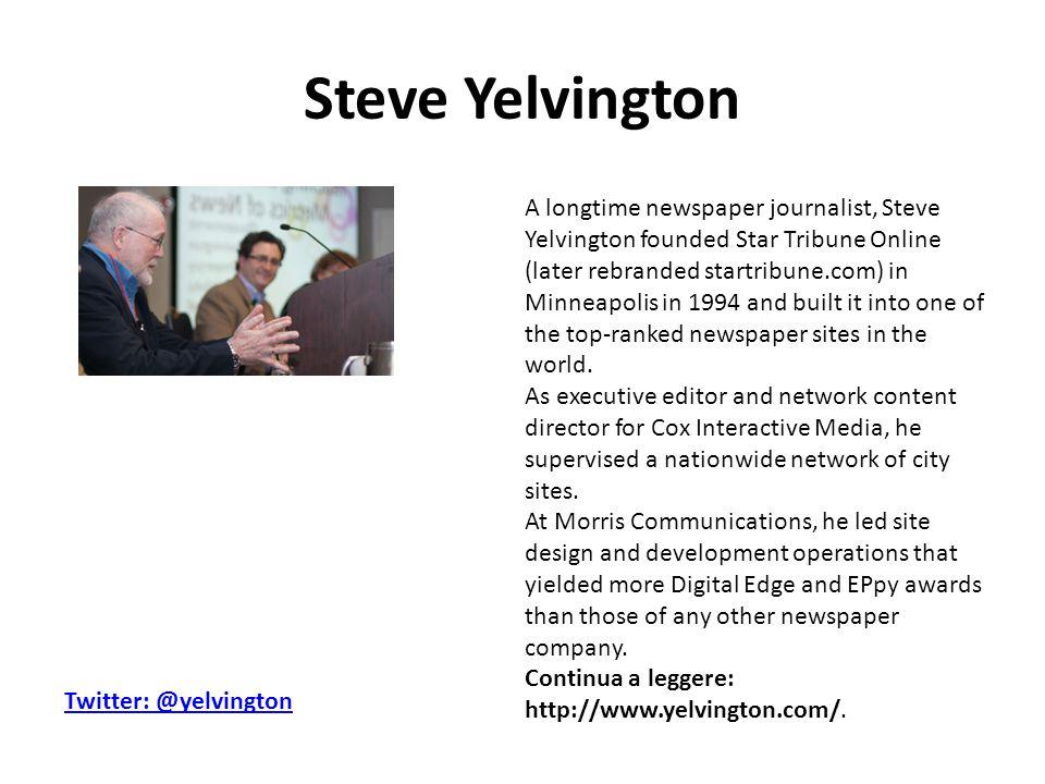 Steve Yelvington A longtime newspaper journalist, Steve Yelvington founded Star Tribune Online (later rebranded startribune.com) in Minneapolis in 199