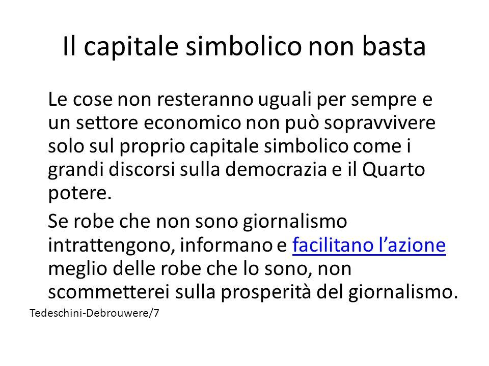Il capitale simbolico non basta Le cose non resteranno uguali per sempre e un settore economico non può sopravvivere solo sul proprio capitale simbolico come i grandi discorsi sulla democrazia e il Quarto potere.