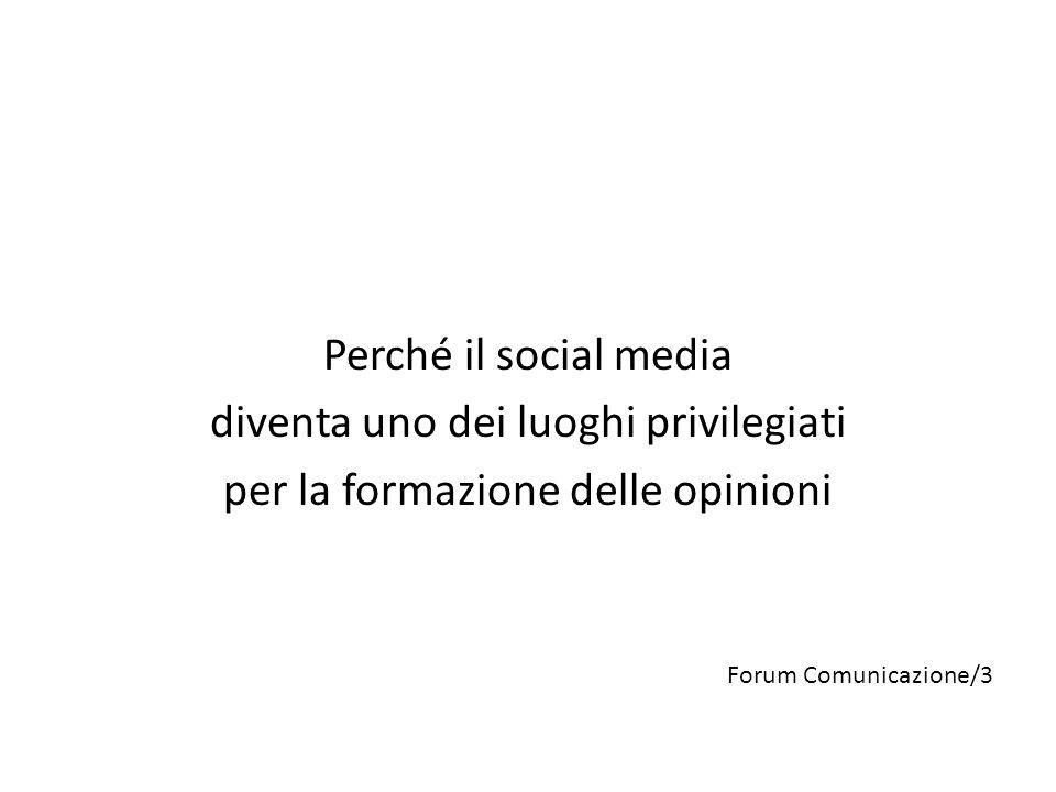 Perché il social media diventa uno dei luoghi privilegiati per la formazione delle opinioni Forum Comunicazione/3