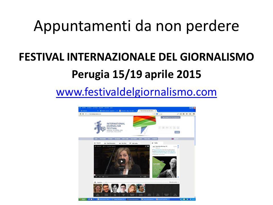 Appuntamenti da non perdere FESTIVAL INTERNAZIONALE DEL GIORNALISMO Perugia 15/19 aprile 2015 www.festivaldelgiornalismo.com