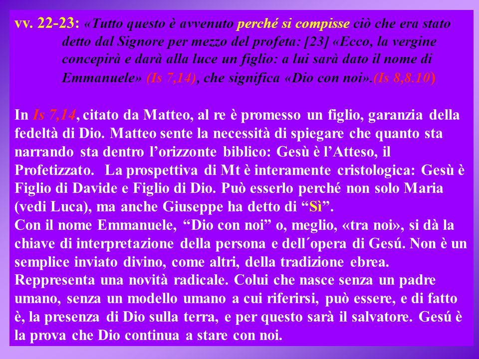 vv. 22-23: «Tutto questo è avvenuto perché si compisse ciò che era stato detto dal Signore per mezzo del profeta: [23] «Ecco, la vergine concepirà e d