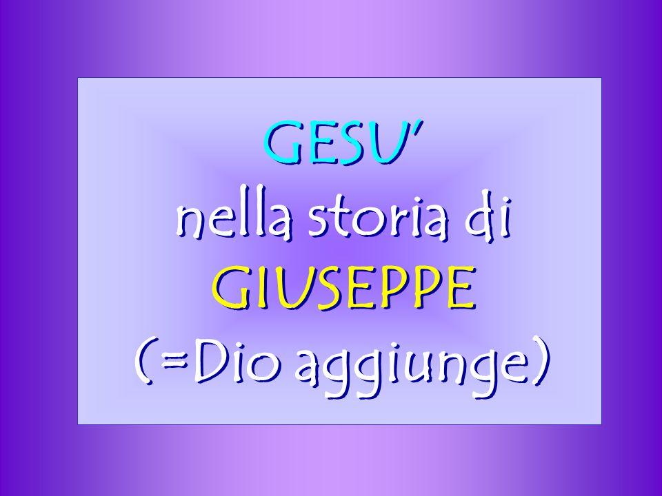 GESU' nella storia di GIUSEPPE (=Dio aggiunge)