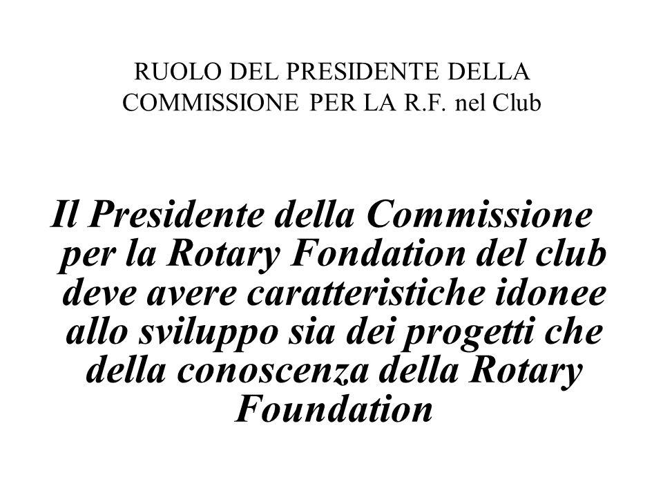 Il Presidente della Commissione per la Rotary Fondation del club deve avere caratteristiche idonee allo sviluppo sia dei progetti che della conoscenza