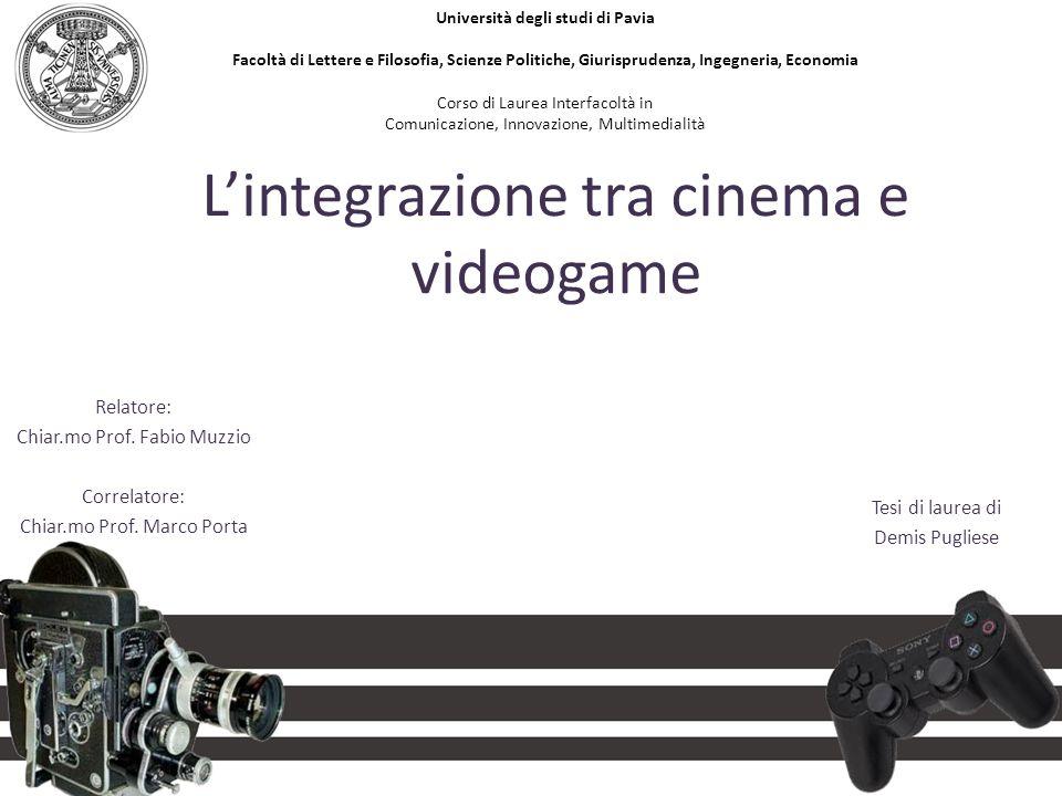 L'integrazione tra cinema e videogame Relatore: Chiar.mo Prof. Fabio Muzzio Correlatore: Chiar.mo Prof. Marco Porta Tesi di laurea di Demis Pugliese U