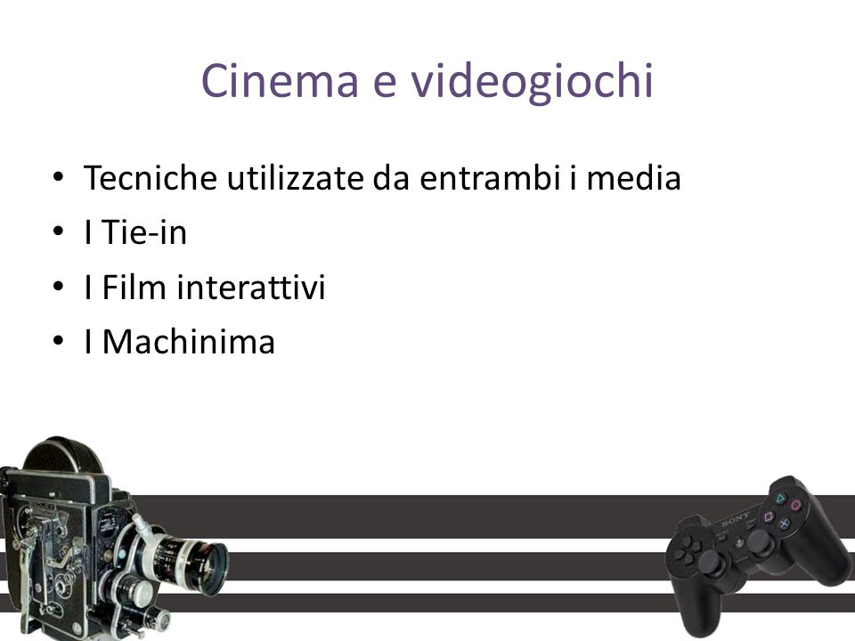 Cinema e videogiochi Tecniche utilizzate da entrambi i media I Tie-in I Film interattivi I Machinima