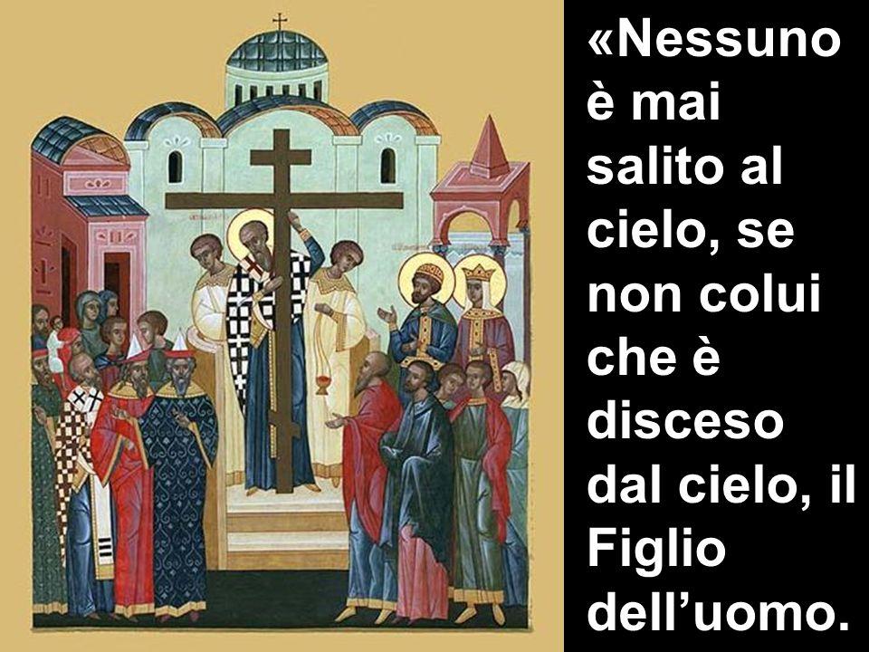 «Nessuno è mai salito al cielo, se non colui che è disceso dal cielo, il Figlio dell'uomo.