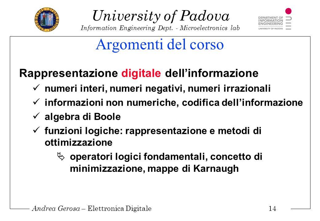 Andrea Gerosa – Elettronica Digitale 14 University of Padova Information Engineering Dept. - Microelectronics lab Argomenti del corso Rappresentazione