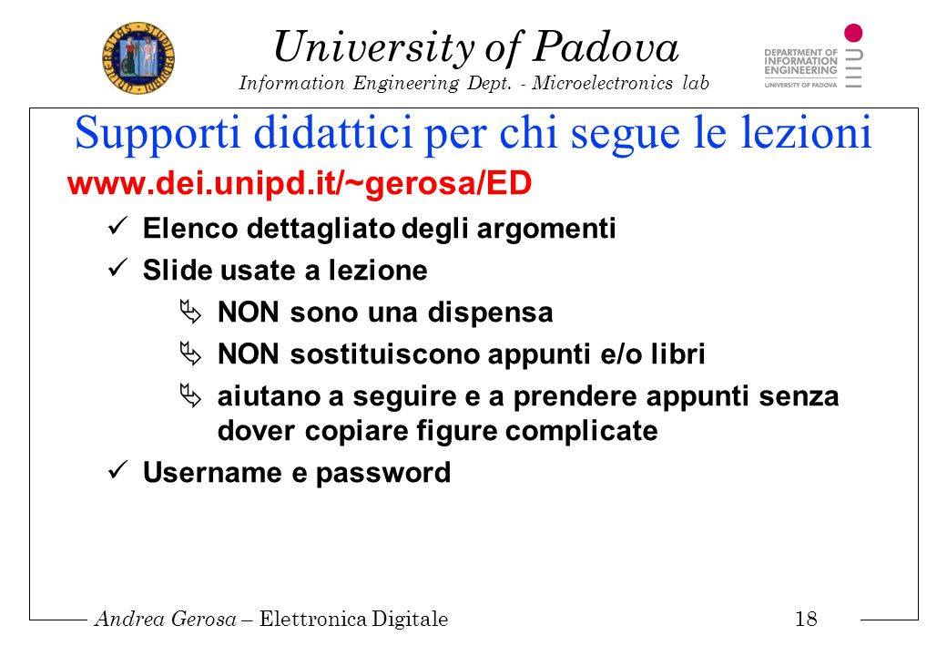 Andrea Gerosa – Elettronica Digitale 18 University of Padova Information Engineering Dept. - Microelectronics lab Supporti didattici per chi segue le