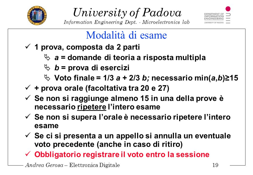 Andrea Gerosa – Elettronica Digitale 19 University of Padova Information Engineering Dept. - Microelectronics lab Modalità di esame 1 prova, composta