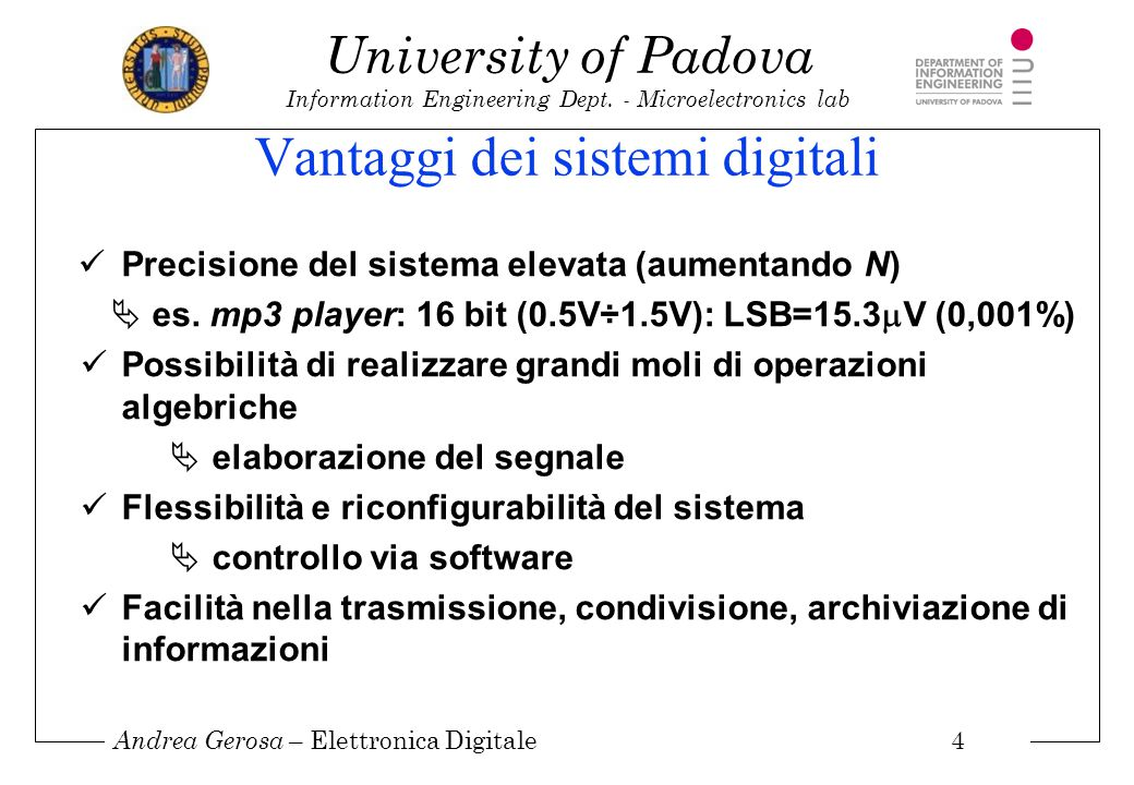 Andrea Gerosa – Elettronica Digitale 4 University of Padova Information Engineering Dept. - Microelectronics lab Vantaggi dei sistemi digitali Precisi