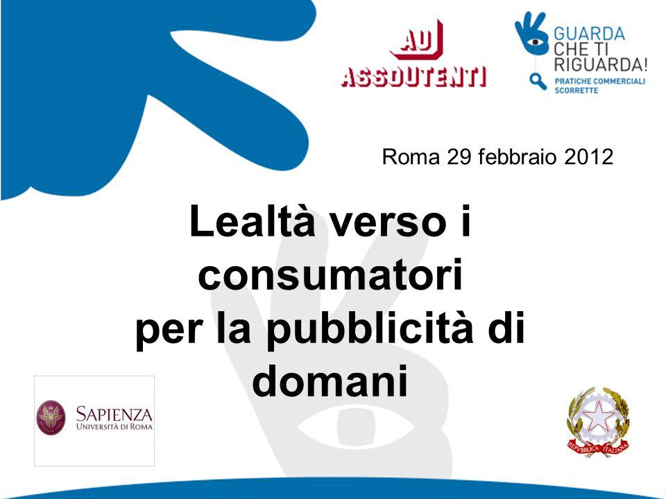 Lealtà verso i consumatori per la pubblicità di domani Roma 29 febbraio 2012