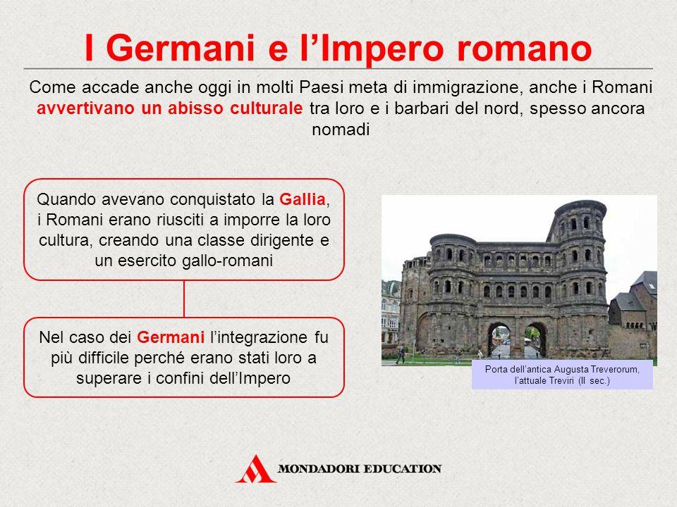 I Germani e l'Impero romano Quando avevano conquistato la Gallia, i Romani erano riusciti a imporre la loro cultura, creando una classe dirigente e un