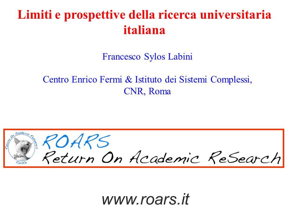 Francesco Sylos Labini Centro Enrico Fermi & Istituto dei Sistemi Complessi, CNR, Roma www.roars.it Limiti e prospettive della ricerca universitaria italiana